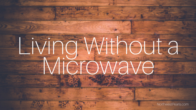 Northwest Pearls: Living without a Microwave